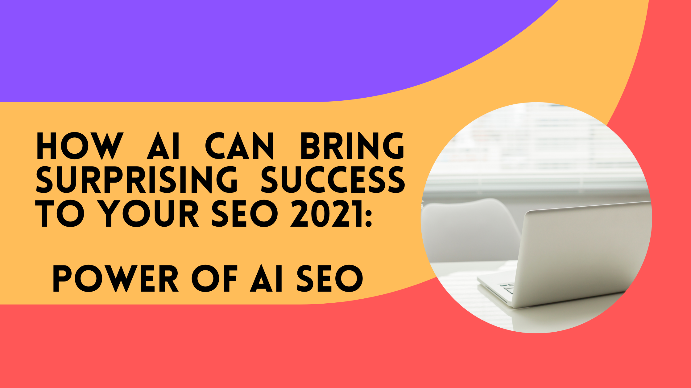 How AI can Bring Surprising Success to your SEO 2021