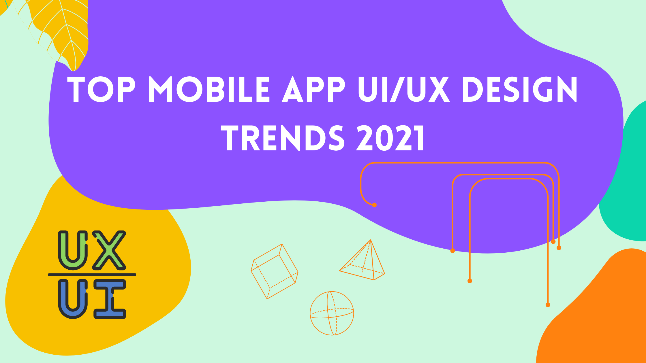 Don't Miss Out Top Mobile App UI/UX Design Trends That Will Rule 2021